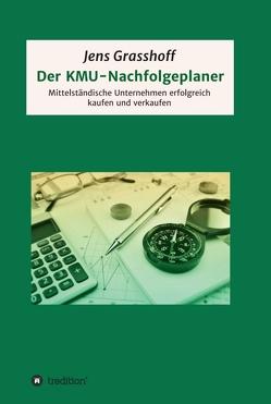 Der KMU-Nachfolgeplaner von Grasshoff,  Jens