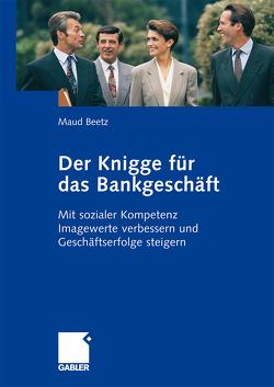 Der Knigge für das Bankgeschäft von Beetz,  Maud
