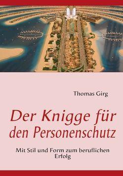 Der Knigge für den Personenschutz von Girg,  Thomas