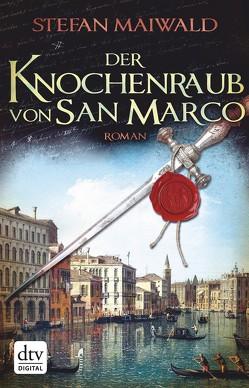 Der Knochenraub von San Marco von Maiwald,  Stefan