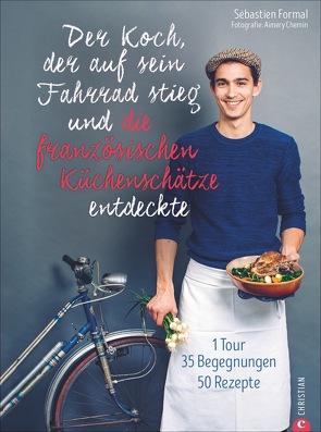 Der Koch, der auf sein Fahrrad stieg und die französischen Küchenschätze entdeckte von Chemin,  Aimery, Formal,  Sébastien, Schüler,  Silke