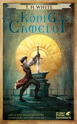 Der König auf Camelot von Artmann,  H. C., Rocholl,  Rudolf, White,  T.H.