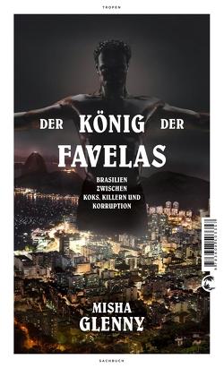 Der König der Favelas von Fuchs,  Dieter, Glenny,  Misha