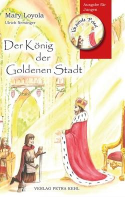 Der König der Goldenen Stadt von Alexandra,  Kehl, Loyola,  Mary, Weissensteiner,  Theresia