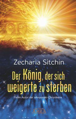 DER KÖNIG, DER SICH WEIGERTE ZU STERBEN von Sitchin,  Zecharia