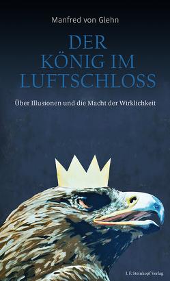 Der König im Luftschloss von von Glehn,  Manfred