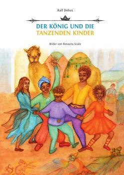 Der König und die tanzenden Kinder von Debus,  Ralf, Scale,  Roswita