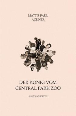 Der König vom Central Park Zoo von Ackner,  Mattis Paul