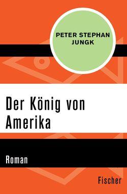 Der König von Amerika von Jungk,  Peter Stephan