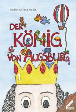 Der König von Augsburg von Müller,  Madlen Kristina