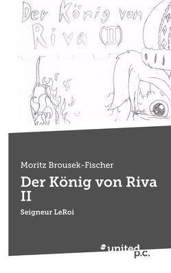 Der König von Riva II von Brousek-Fischer,  Moritz