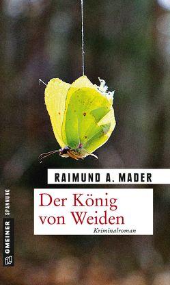 Der König von Weiden von Mader,  Raimund A.