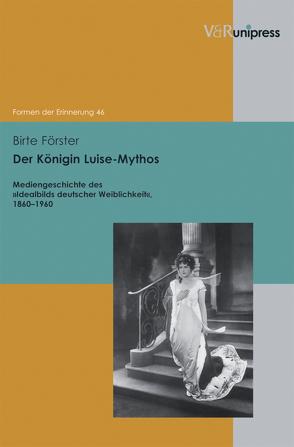 Der Königin Luise-Mythos von Förster,  Birte, Neumann,  Birgit, Reulecke,  Jürgen