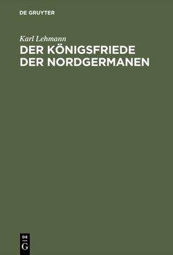 Der Königsfriede der Nordgermanen von Lehmann,  Karl