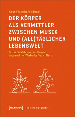 Der Körper als Vermittler zwischen Musik und (all)täglicher Lebenswelt von Schmitt-Weidmann,  Karolin