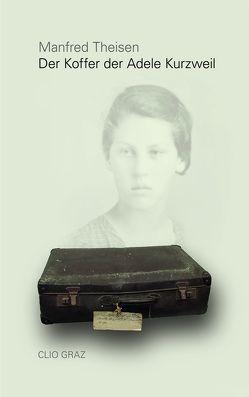 Der Koffer der Adele Kurzweil von Theisen,  Manfred