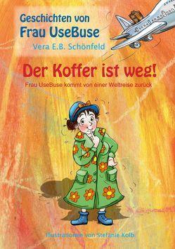 Der Koffer ist weg! von Kolb,  Stefanie, Schönfeld,  Vera E.B.