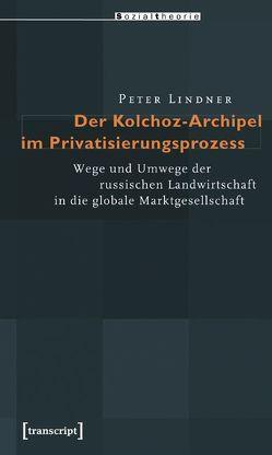 Der Kolchoz-Archipel im Privatisierungsprozess von Lindner,  Peter