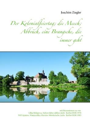 Der Kolonialfeiertag; die Meech; Abbruch, eine Brangsche, die immer geht von Ziegler,  Joachim