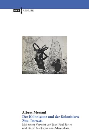 Der Kolonisator und der Kolonisierte von Memmi,  Albert, Shatz,  Adam