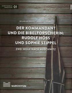 Der Kommandant und die Bibelforscherin: Rudolf Höß und Sophie Stippel von Kreutz,  Wilhelm, Nieß,  Ulrich, Strobel,  Karen