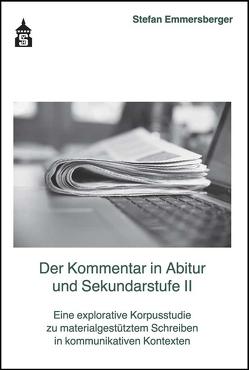 Der Kommentar in Abitur und Sekundarstufe II von Emmersberger,  Stefan
