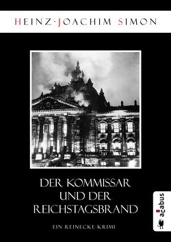 Der Kommissar und der Reichstagsbrand von Simon,  Heinz-Joachim