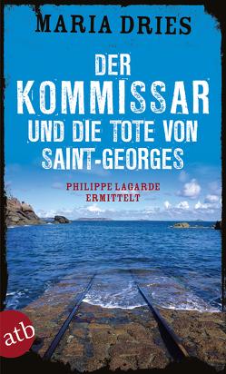 Der Kommissar und die Tote von Saint-Georges von Dries,  Maria