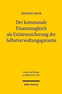 Der kommunale Finanzausgleich als Existenzsicherung der Selbstverwaltungsgarantie von Bach,  Michael