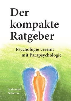 Der kompakte Ratgeber: Psychologie vereint mit Parapsychologie von Schenker,  Natascha