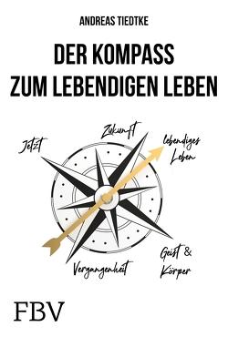 Der Kompass zum lebendigen Leben von Tiedtke,  Andreas