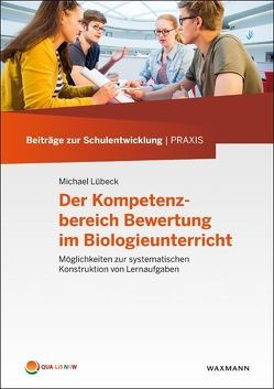 Der Kompetenzbereich Bewertung im Biologieunterricht von Hornberg-Schwetzel,  Simone, Lübeck,  Michael, Spiess,  Christian