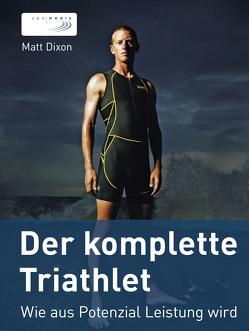 Der komplette Triathlet von Bleser,  Anne, Bleser,  Marc, Dixon,  Matt