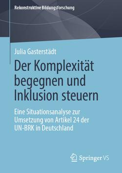 Der Komplexität begegnen und Inklusion steuern von Gasterstädt,  Julia