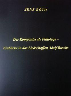 Der Komponist als Philologe – Einblicke in das Liedschaffen Adolf Buschs von Röth,  Jens