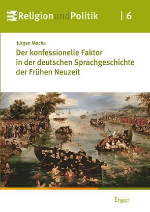 Der konfessionelle Faktor in der deutschen Sprachgeschichte der Frühen Neuzeit von Macha,  Jürgen