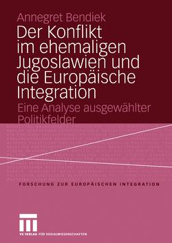 Der Konflikt im ehemaligen Jugoslawien und die Europäische Integration von Bendiek,  Annegret