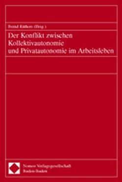 Der Konflikt zwischen Kollektivautonomie und Privatautonomie im Arbeitsleben von Ruethers,  Bernd