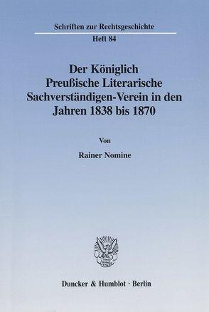 Der Königlich Preußische Literarische Sachverständigen-Verein in den Jahren 1838 bis 1870. von Nomine,  Rainer