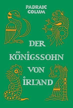 Der Königssohn von Irland von Colum,  Padraic, Haelssig,  Marianne, Sandkühler,  Konrad
