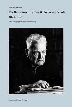 Der Konstanzer Dichter Wilhelm von Scholz 1874–1969 von Riemer,  Hendrik