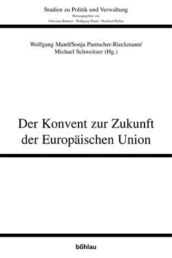 Der Konvent zur Zukunft der Europäischen Union von Mantl,  Wolfgang, Puntscher-Rieckmann,  Sonja, Schweitzer,  Michael