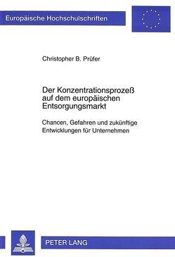 Der Konzentrationsprozeß auf dem europäischen Entsorgungsmarkt von Prüfer,  Christopher B.