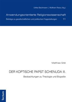 Der koptische Papst Schenuda III. von Gille, Matthias, Prof. Dr. Ulrike Bechmann und Prof. Dr. Wolfram Reiss