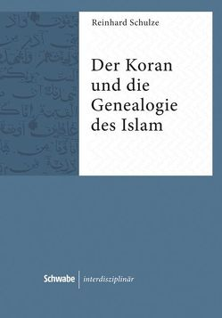 Der Koran und die Genealogie des Islam von Schulze,  Reinhard