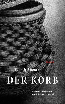Der Korb გოდორი von Lichtenfeld,  Kristiane, Tschiladse ჭილაძე,  Otar ოთარ