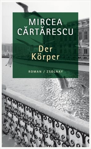 Der Körper von Cartarescu,  Mircea, Csejka,  Gerhardt, Leopold,  Ferdinand
