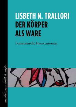 Der Körper als Ware von Trallori,  Lisbeth N.