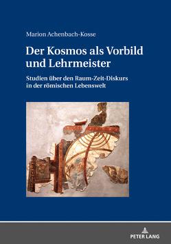 Der Kosmos als Vorbild und Lehrmeister von Achenbach-Kosse,  Marion