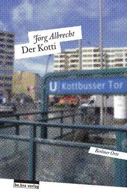 Der Kotti von Albrecht,  Jörg